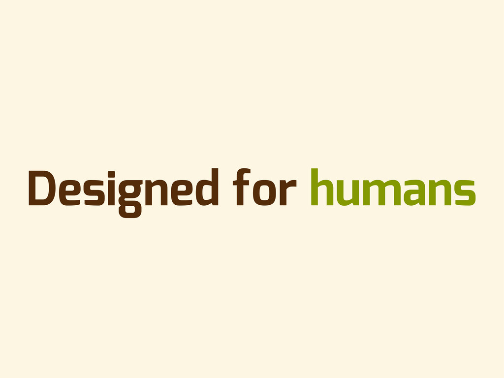 Designed for humans