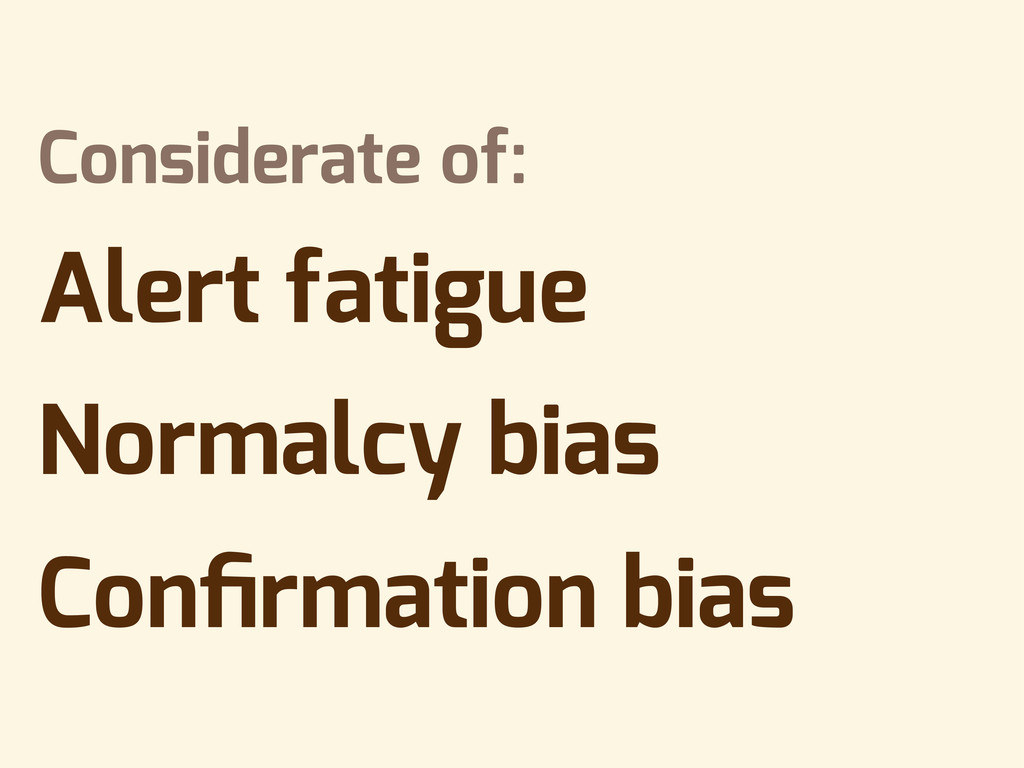 Considerate of: Alert fatigue Normalcy bias Con...