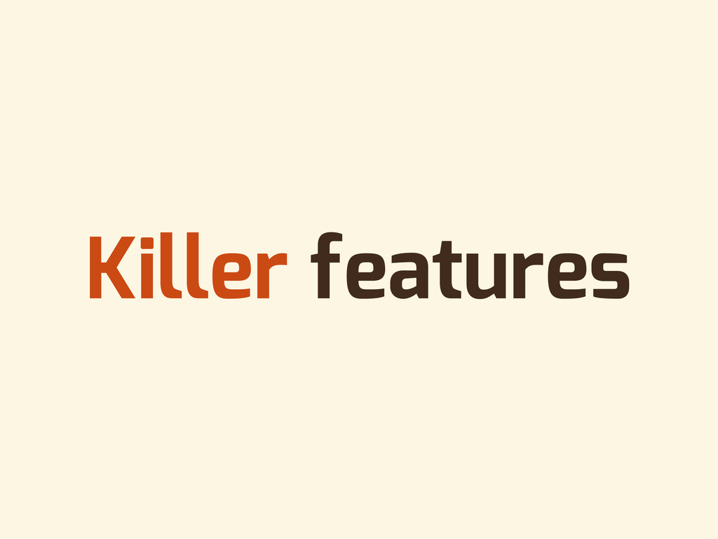 Killer features