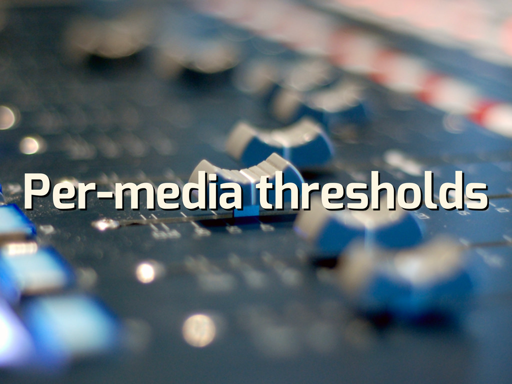 Per-media thresholds