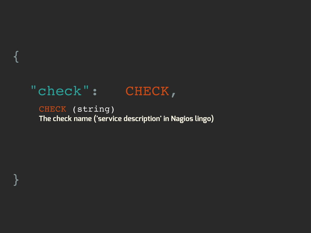 "{ ""check"": CHECK, } CHECK (string) The check na..."
