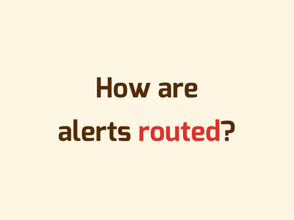How are alerts routed?
