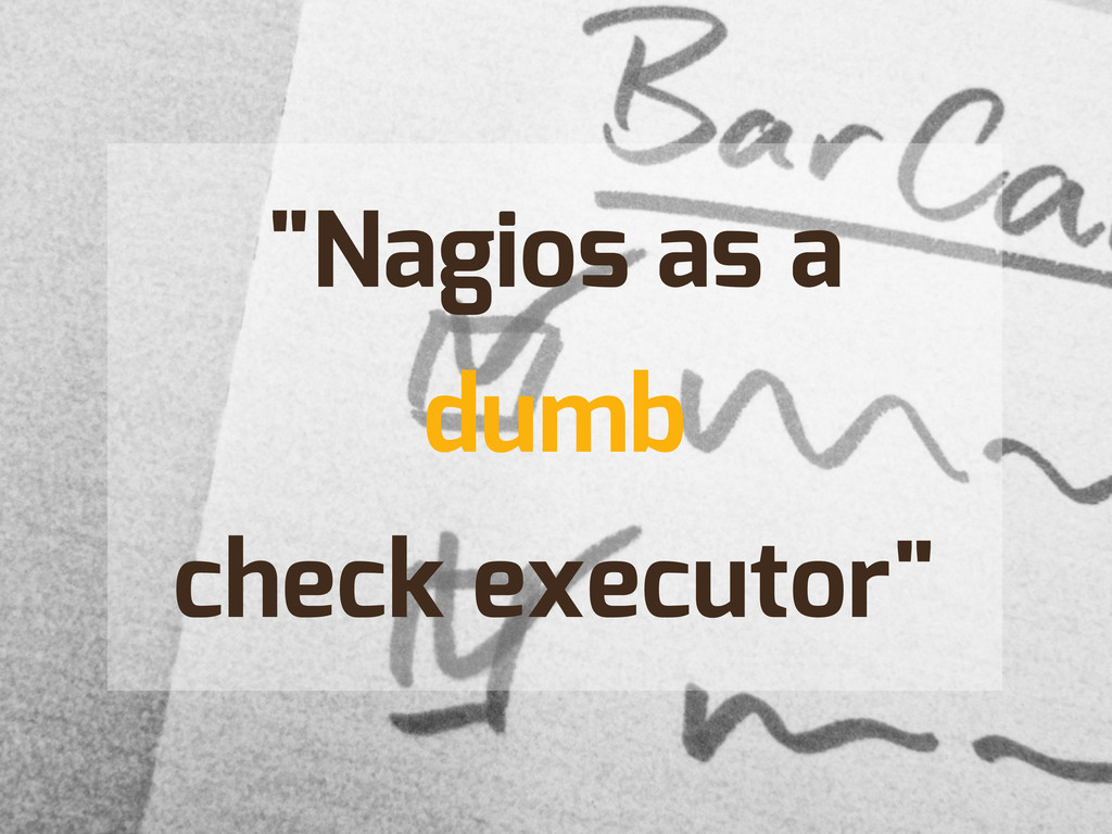 """Nagios as a dumb check executor"""