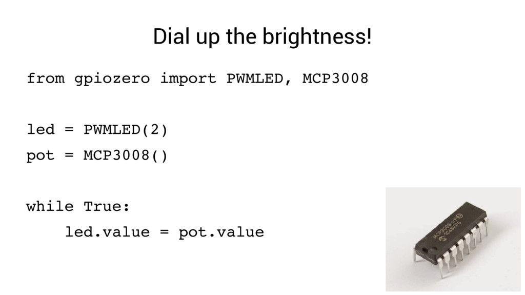 Dial up the brightness! from gpiozero import PW...