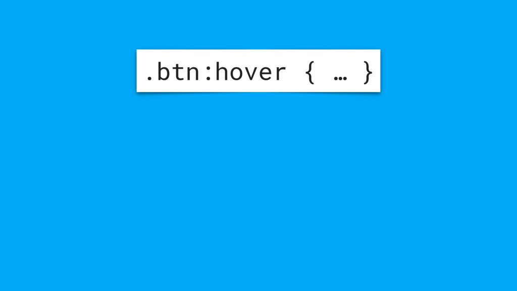 .btn:hover { … }