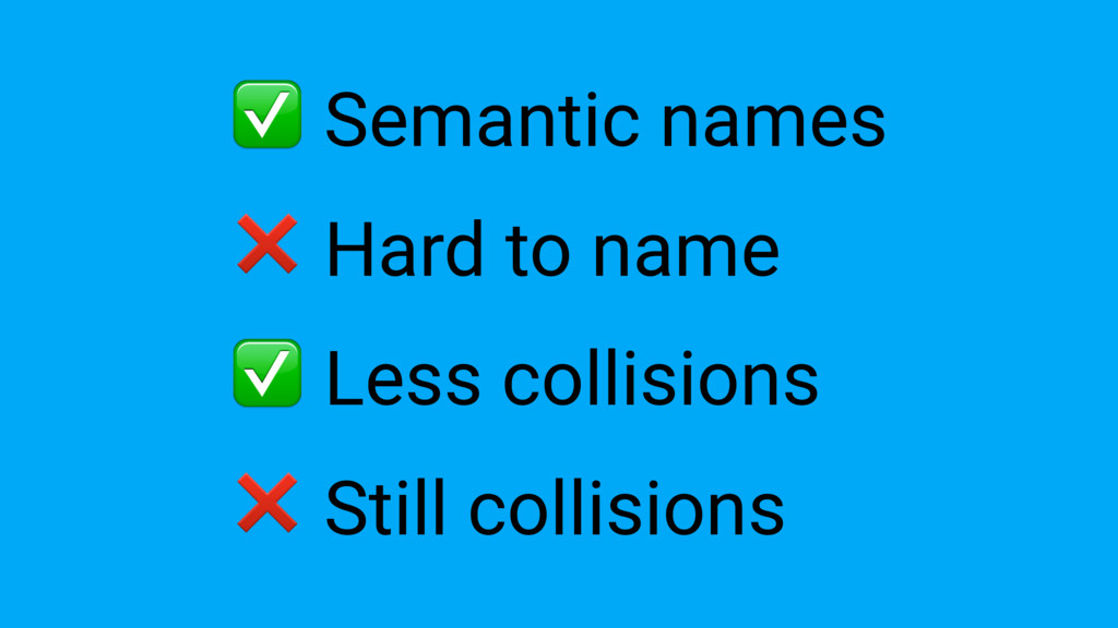 ❌ Still collisions ❌ Hard to name ✅ Semantic na...