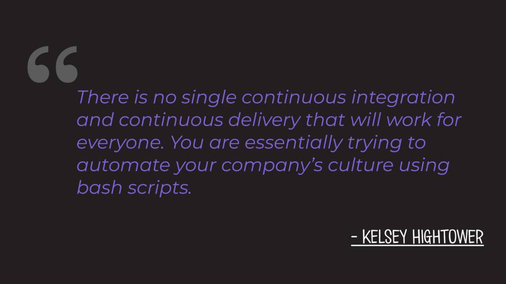 """There is no single continuous integration and ..."