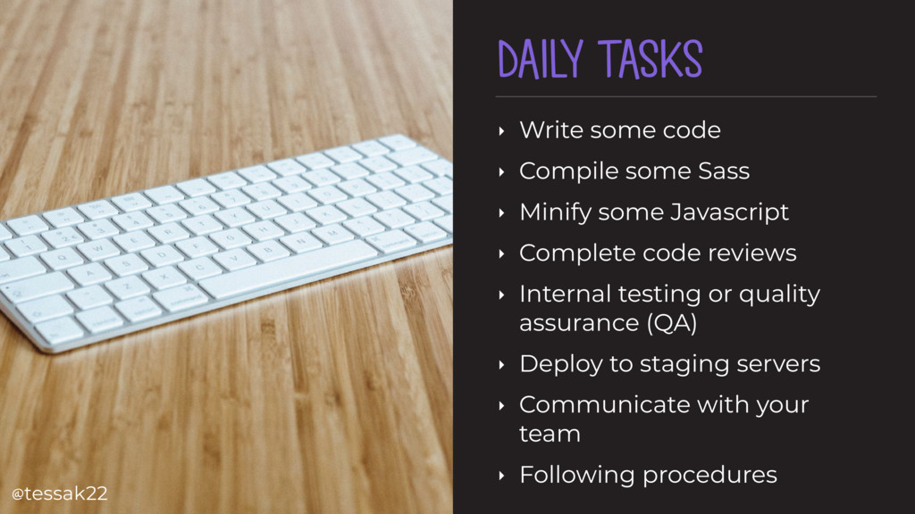 DAILY TASKS ‣ Write some code ‣ Compile some Sa...
