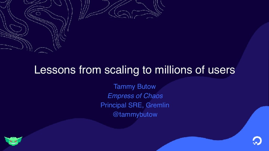 Lessons from scaling to millions of users Tammy...