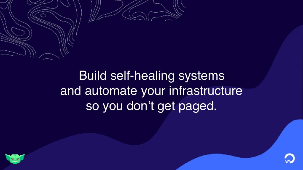 Build self-healing systems and automate your in...