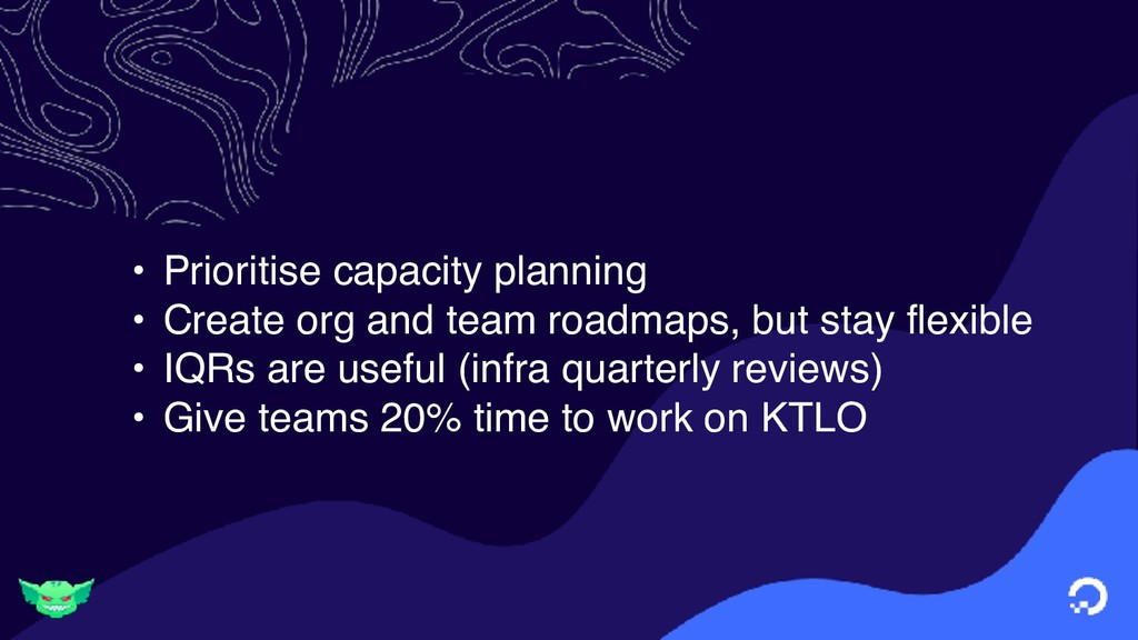 • Prioritise capacity planning • Create org and...