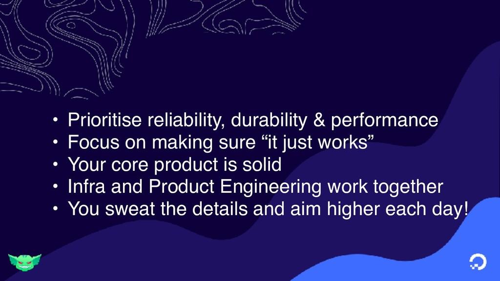 • Prioritise reliability, durability & performa...