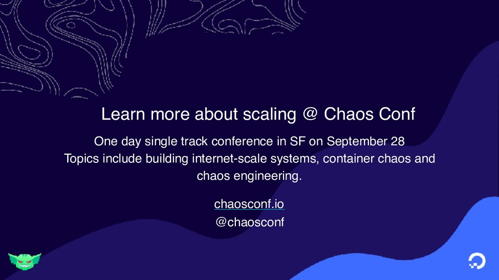 Learn more about scaling @ Chaos Conf One day s...
