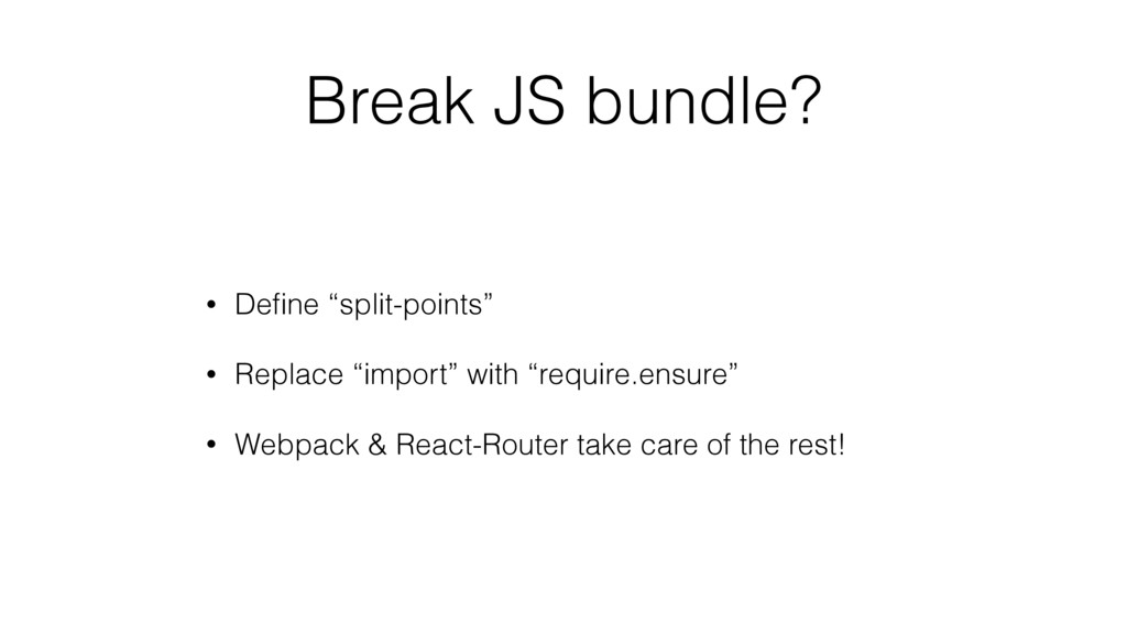 "Break JS bundle? • Define ""split-points"" • Repla..."