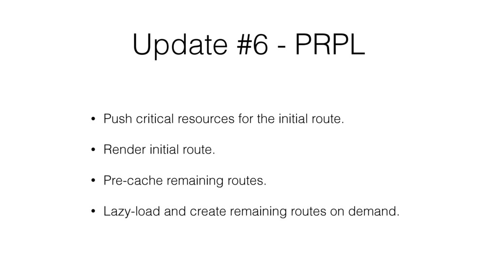 Update #6 - PRPL • Push critical resources for ...