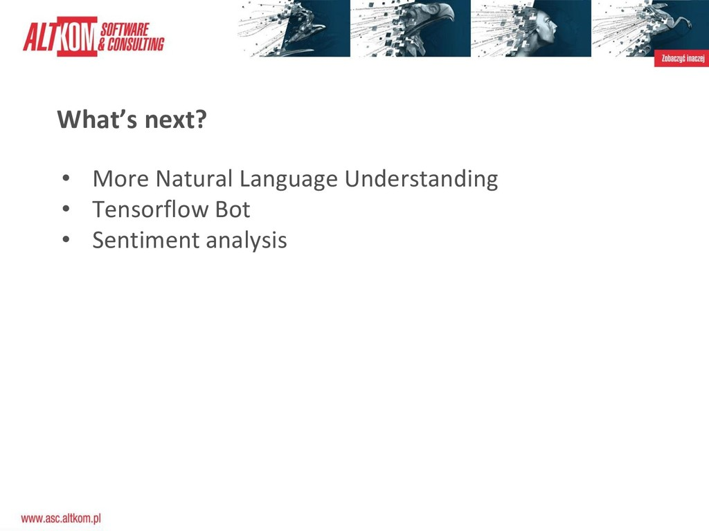 What's next? • More Natural Language Understand...