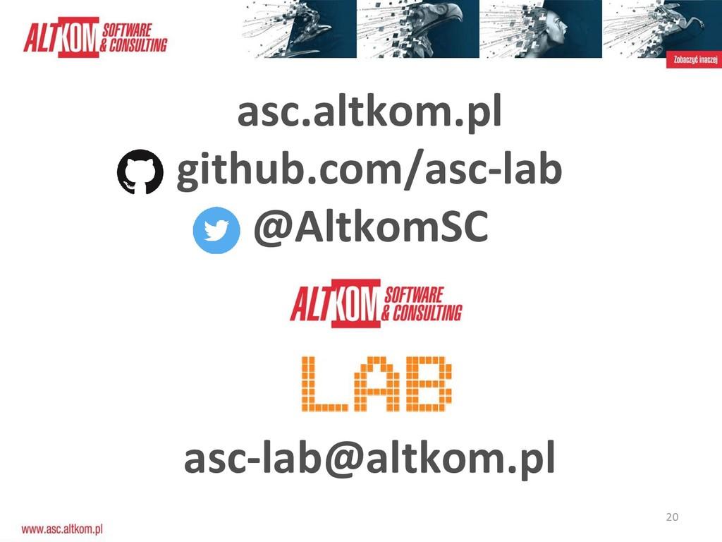 20 asc.altkom.pl github.com/asc-lab @AltkomSC a...