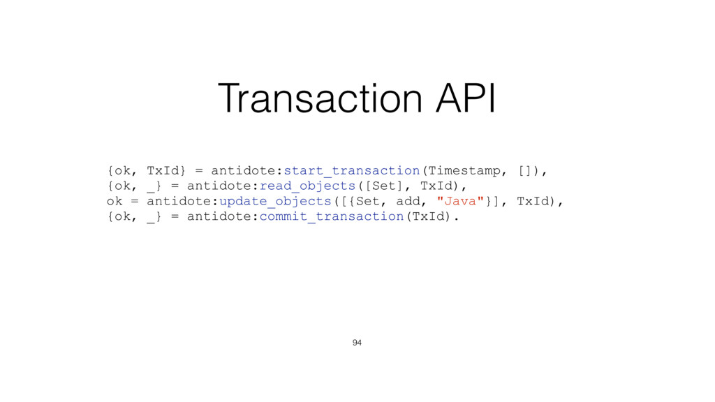 Transaction API 94 {ok, TxId} = antidote:start_...
