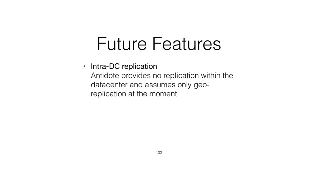 Future Features • Intra-DC replication Antidot...