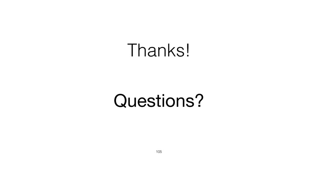 Thanks! 105 Questions?