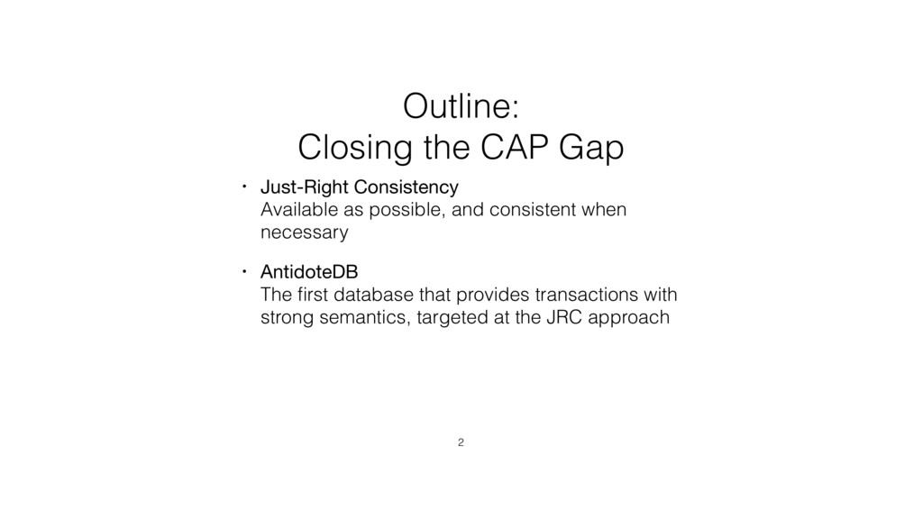 Outline: Closing the CAP Gap • Just-Right Consi...
