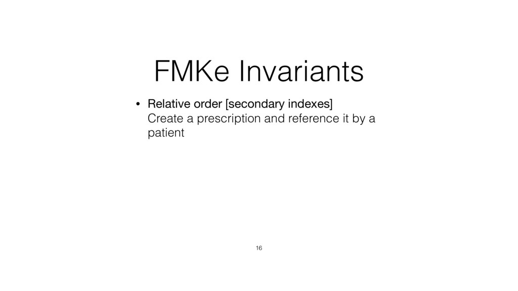 FMKe Invariants • Relative order [secondary ind...