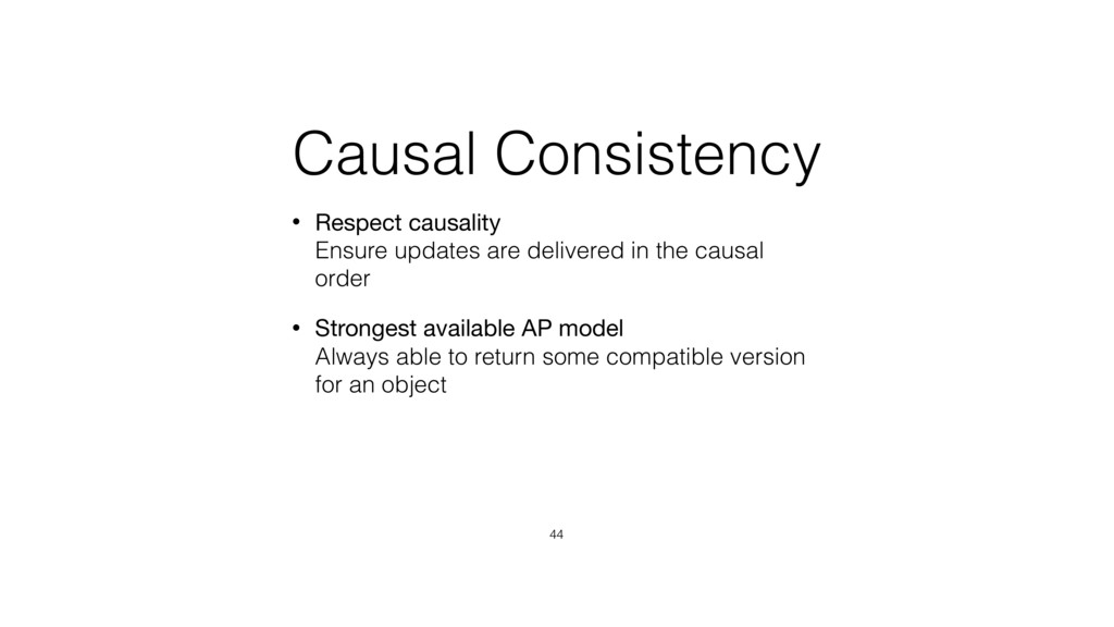 Causal Consistency • Respect causality