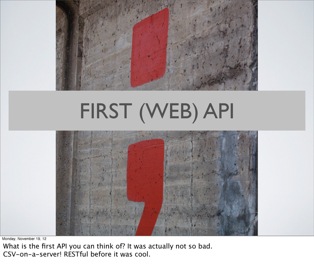 FIRST (WEB) API Monday, November 19, 12 What is...