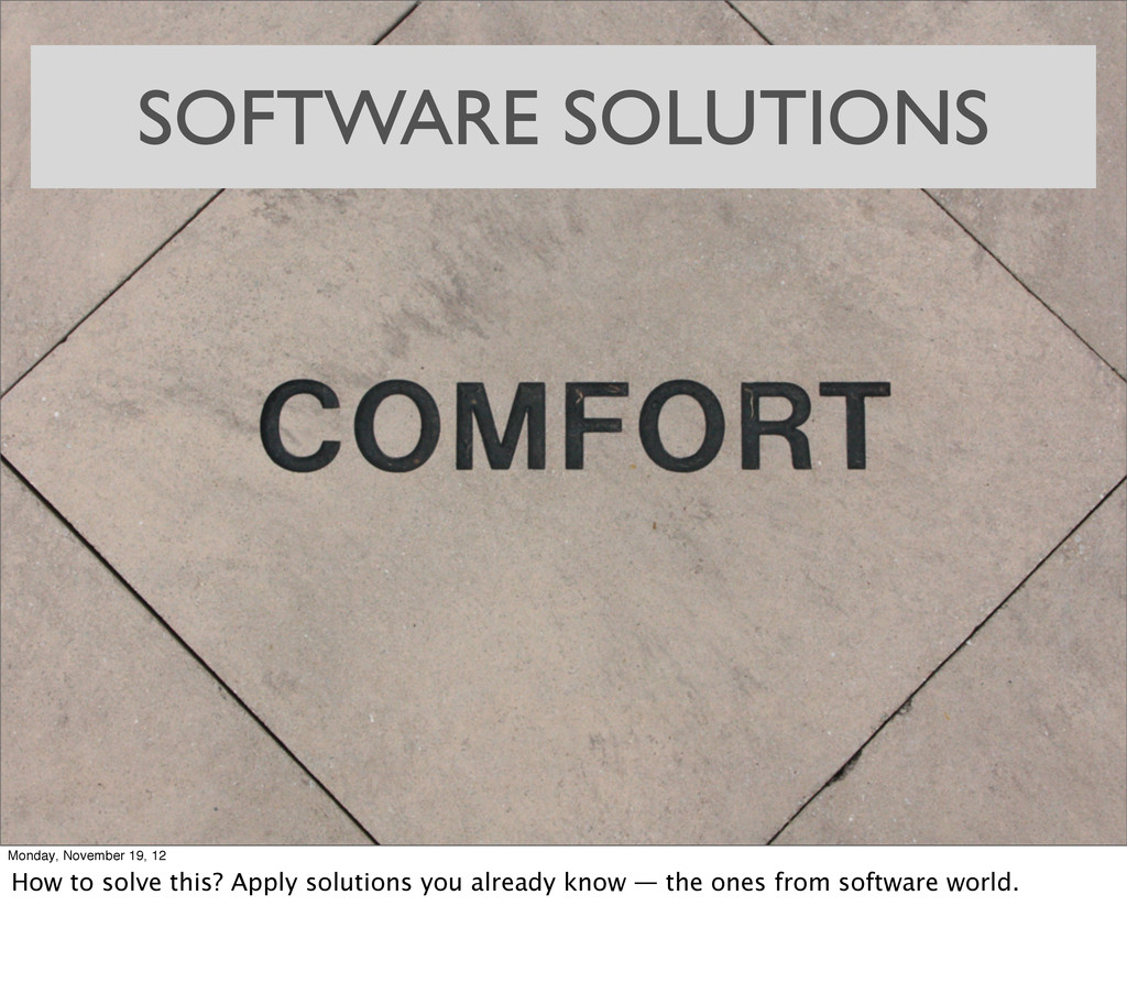 SOFTWARE SOLUTIONS Monday, November 19, 12 How ...