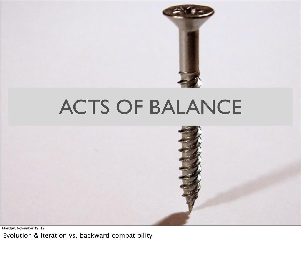 ACTS OF BALANCE Monday, November 19, 12 Evoluti...