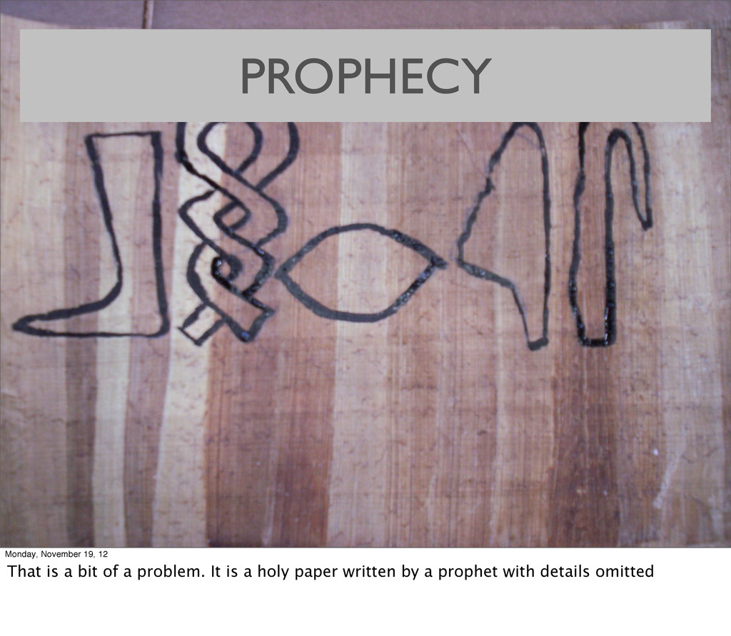 PROPHECY Monday, November 19, 12 That is a bit ...