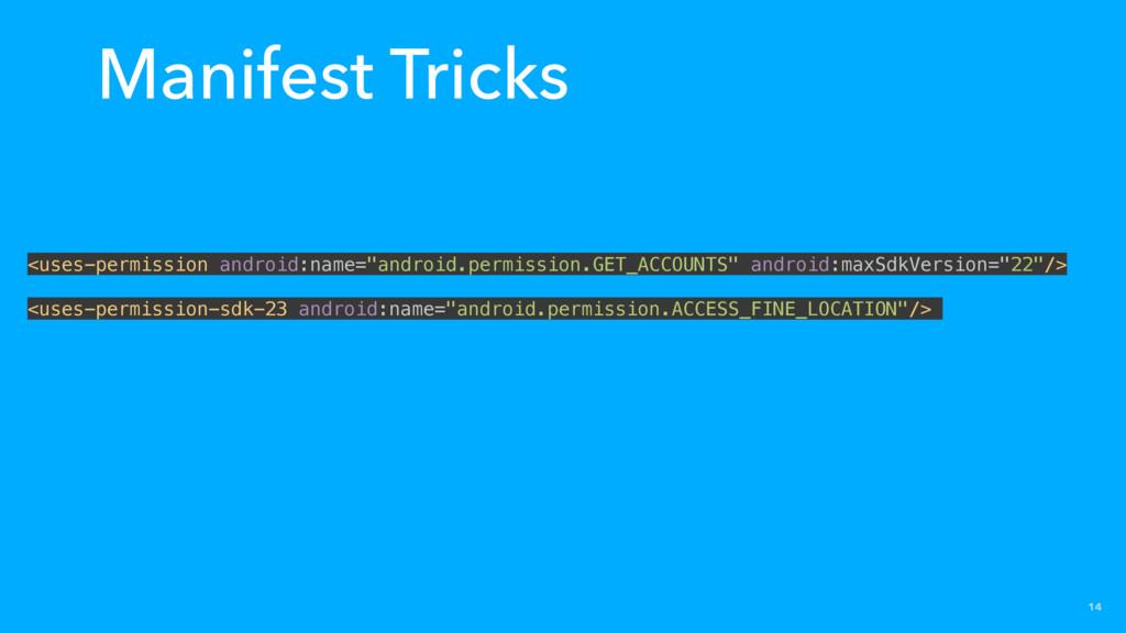 14 Manifest Tricks <uses-permission android:nam...