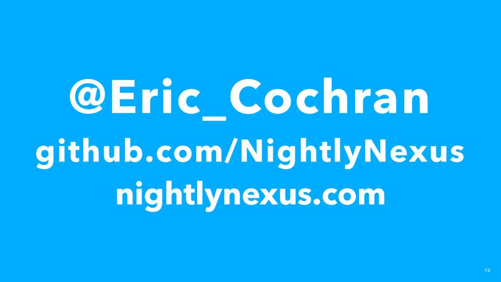 15 @Eric_Cochran github.com/NightlyNexus nightl...