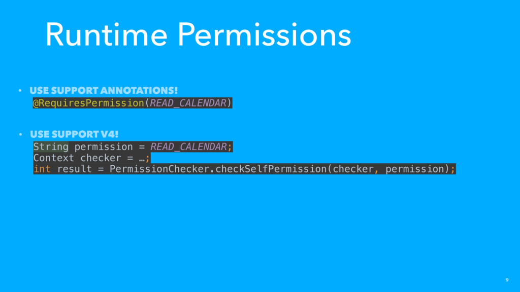 9 Runtime Permissions • USE SUPPORT ANNOTATIONS...