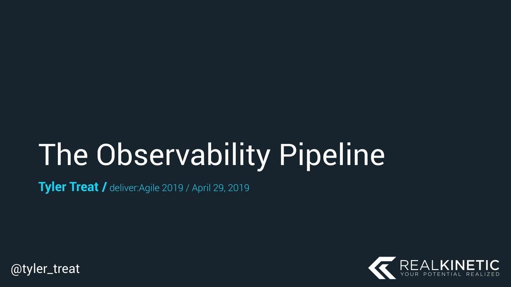 @tyler_treat The Observability Pipeline Tyler T...