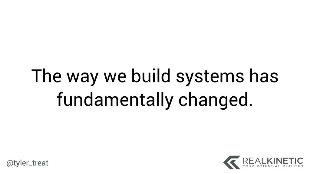 @tyler_treat The way we build systems has funda...