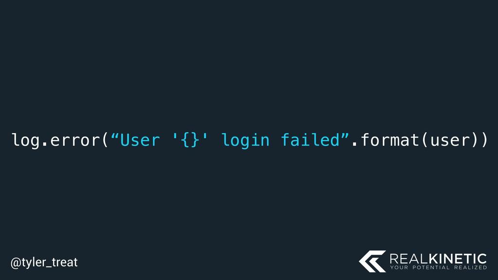 "@tyler_treat log.error(""User '{}' login failed""..."