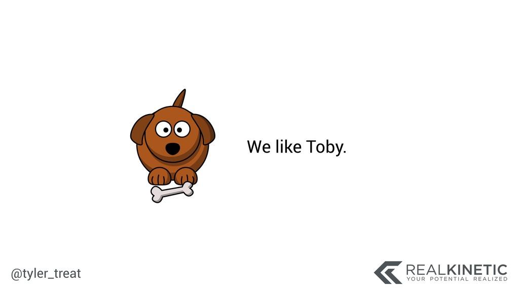 @tyler_treat We like Toby.