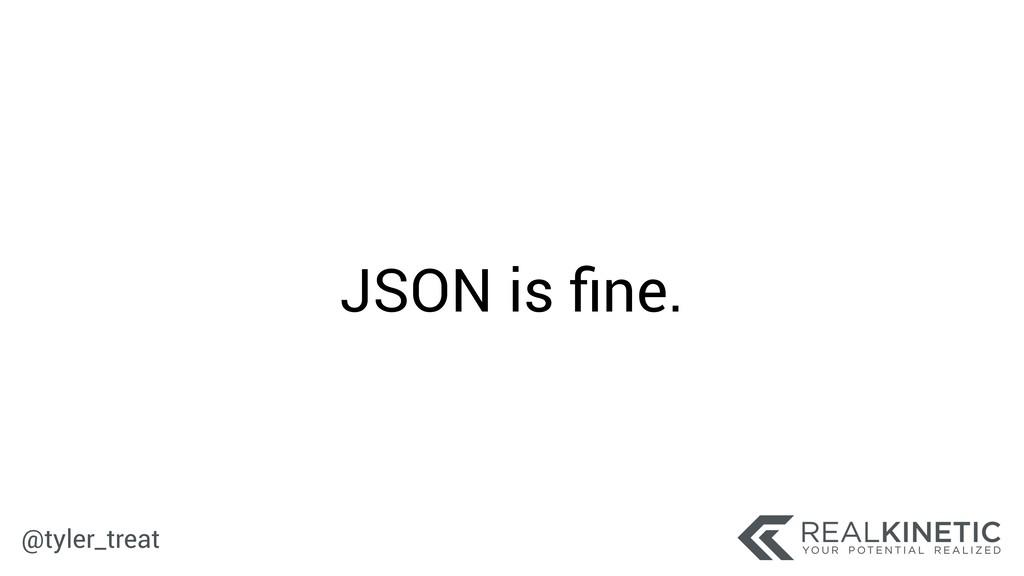 @tyler_treat JSON is fine.