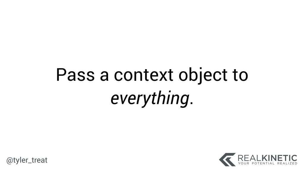 @tyler_treat Pass a context object to everythin...