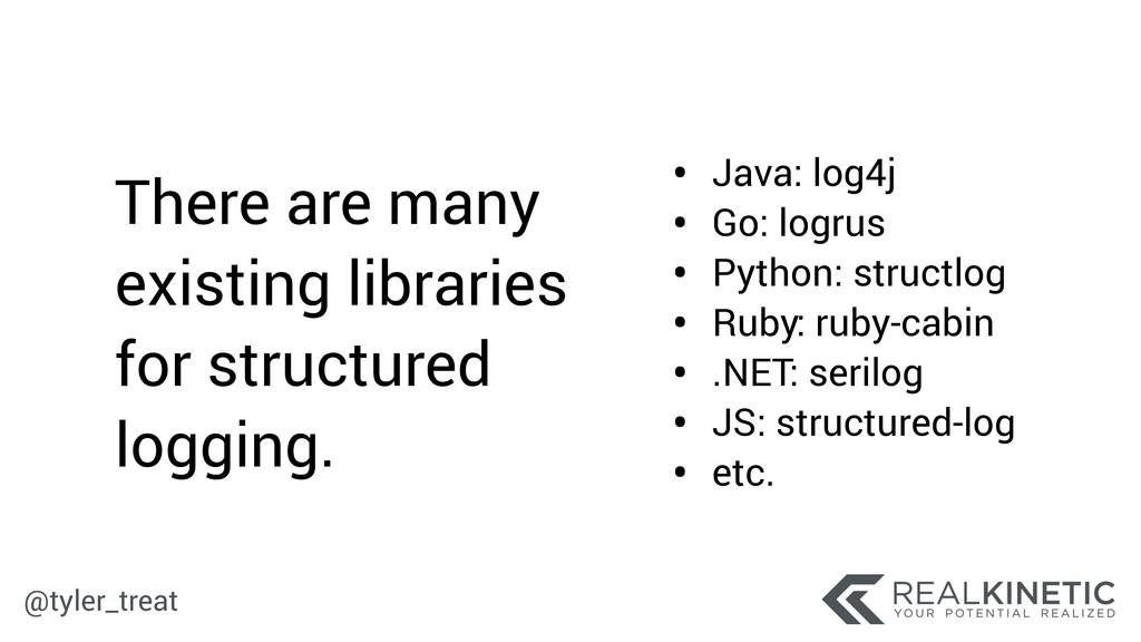 @tyler_treat • Java: log4j • Go: logrus • Pytho...