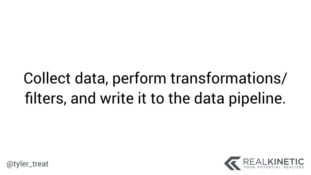 @tyler_treat Collect data, perform transformati...