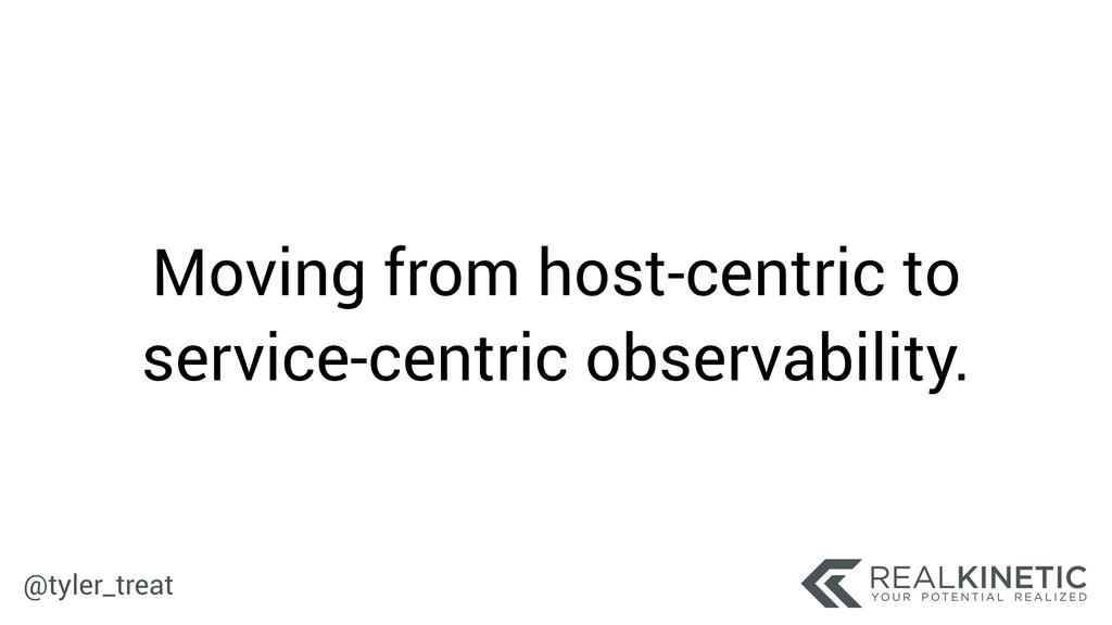 @tyler_treat Moving from host-centric to servic...