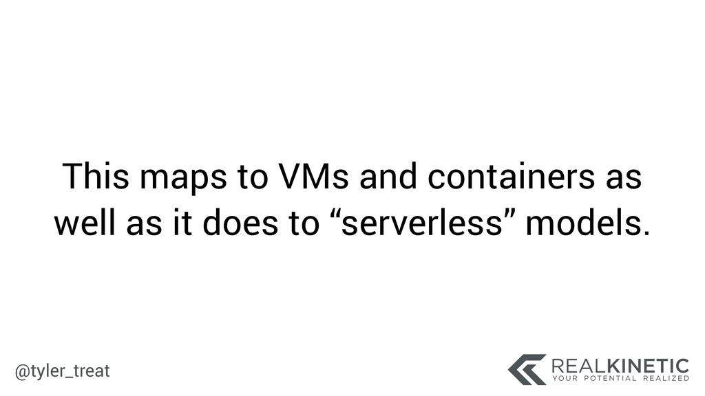 @tyler_treat This maps to VMs and containers as...