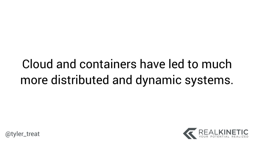 @tyler_treat Cloud and containers have led to m...