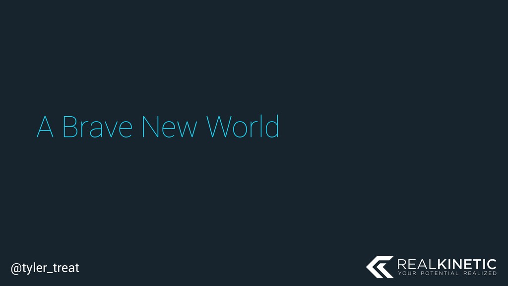 @tyler_treat A Brave New World