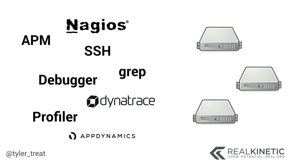 @tyler_treat APM Debugger Profiler SSH grep