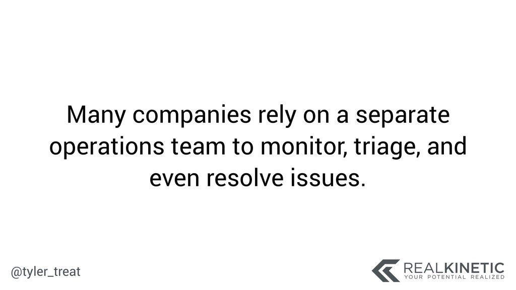 @tyler_treat Many companies rely on a separate ...