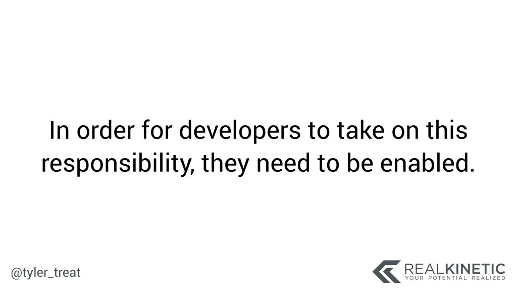 @tyler_treat In order for developers to take on...