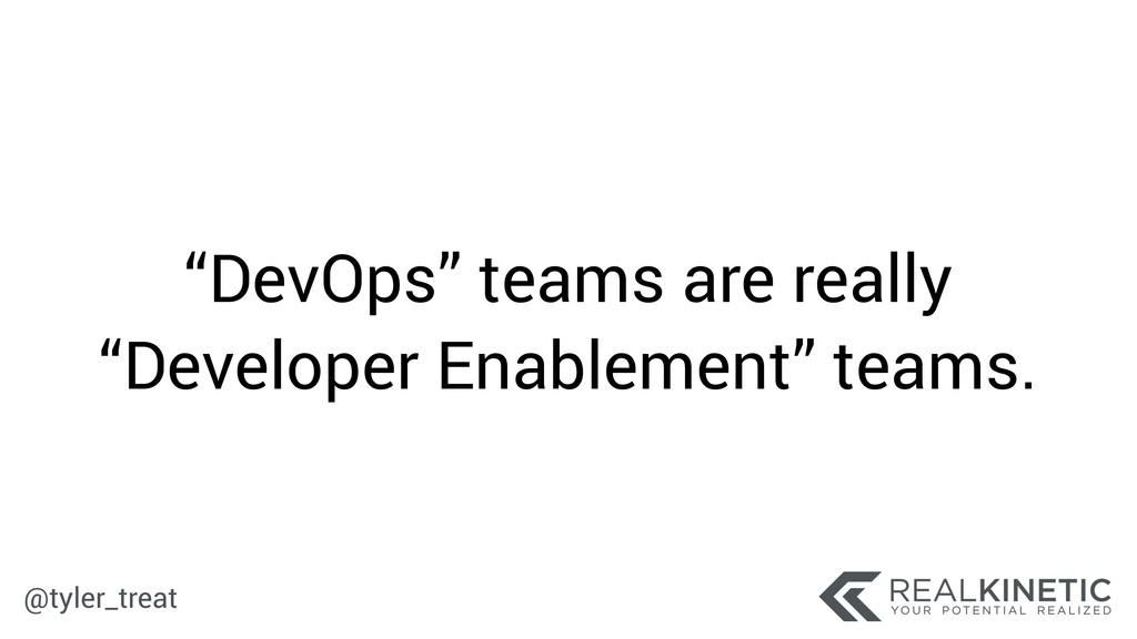 """@tyler_treat """"DevOps"""" teams are really """"Develop..."""